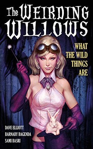 A1 Presents: The Weirding Willows Vol. 1: What The Wild Things Are (What The Wild Things Are: 1)  by  Dave Elliott