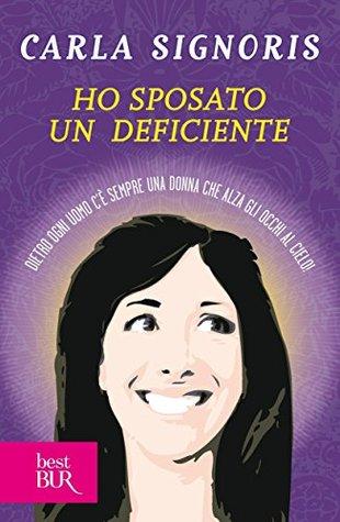 Ho sposato un deficiente: Dietro ogni uomo cè sempre una donna che alza gli occhi al cielo! Carla Signoris