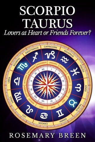 Scorpio and Taurus: Lovers at Heart or Friends Forever? (Sun Signs Scorpio Series) Rosemary Breen