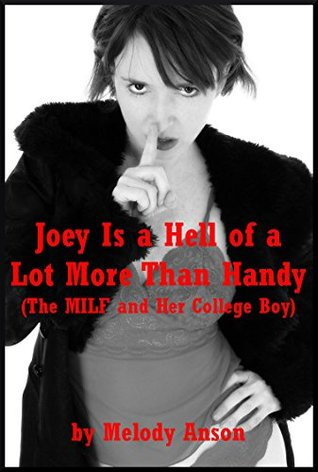 Joey Is a Hell of a Lot More Than Handy (The MILF and Her College Boy): A Cougar and Cub Erotic Romance Melody Anson
