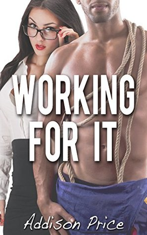 Working for It: A Tale of Workplace Dominance Addison Price