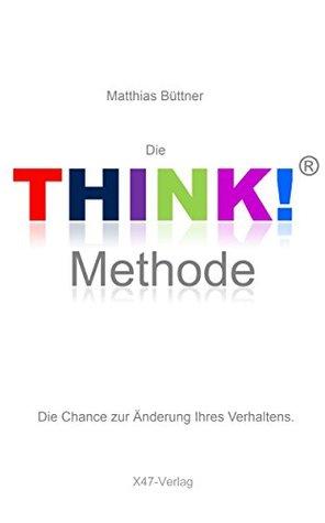 Die THINK!-Methode: Die Chance, Ihr Verhalten zu ändern (Train-your-Personality 813)  by  Matthias Büttner