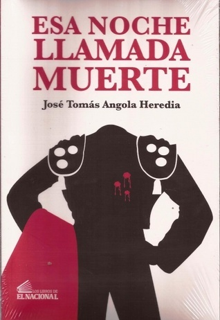 Esa noche llamada muerte José Tomás Angola Heredia
