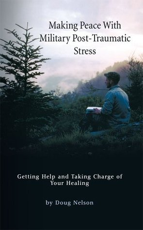 Making Peace With Military Post-Traumatic Stress  by  Doug Nelson