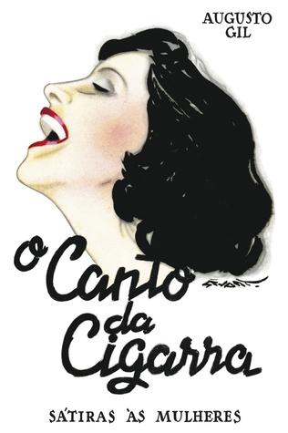 O Canto Da Cigarra - Sátiras às Mulheres  by  Augusto Gil