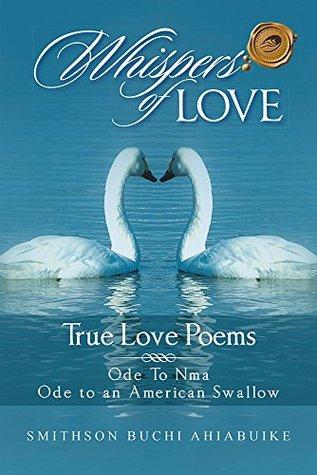 Whispers of Love: True Love Poems Smithson Buchi Ahiabuike