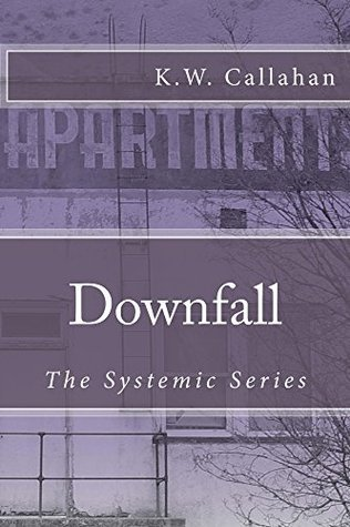 Downfall (The Systemic Series Book 1) K.W. Callahan