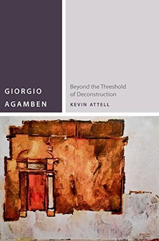 Giorgio Agamben: Beyond the Threshold of Deconstruction (Commonalities Kevin Attell