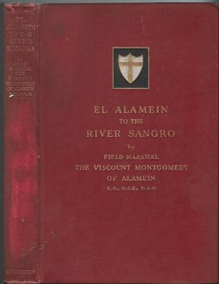 El Alamein To The River Sangro  by  Field Marshal Viscount Bernard Law Montgomery of Alamein KG GCB DSO PC