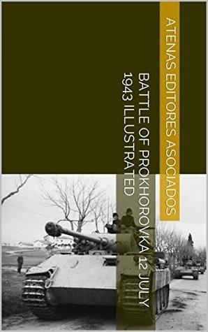 Battle of Prokhorovka 12 July 1943 Illustrated  by  Atenas Editores Asociados