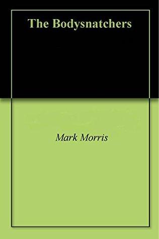 The Bodysnatchers Mark Morris