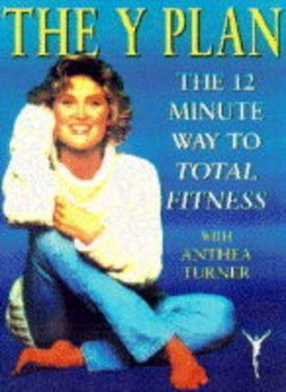 The Y Plan: The 12 Minute Way to Total Fitness with Anthea Turner Lesley Mowbray