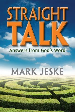 STRAIGHT TALK: Answers from Gods Word Mark Jeske
