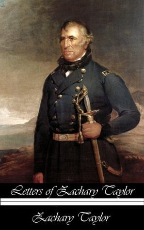 Letters Of Zachary Taylor From The Battlefields Of The Mexican War  by  Zachary Taylor