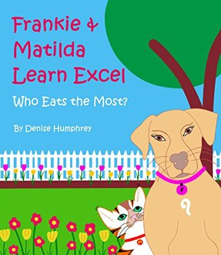 Frankie & Matilda Learn Excel: Who eats the most?  by  Denise Humphrey