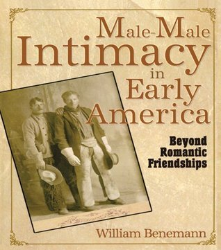 Male-Male Intimacy in Early America: Beyond Romantic Friendships  by  Routledge