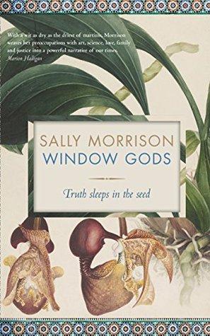 Window Gods: Truth sleeps in the seed Sally Morrison