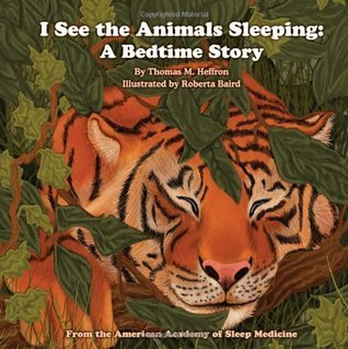 I See the Animals Sleeping: A Bedtime Story Thomas M. Heffron