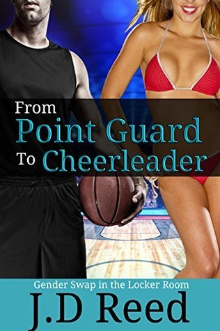 From Point Guard to Cheerleader: Gender Swap in the Locker Room  by  J.D. Reed