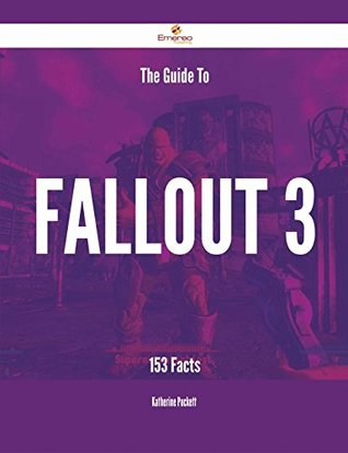 The Guide To Fallout 3 - 153 Facts Katherine Puckett