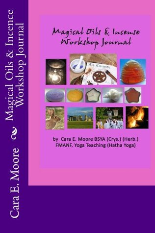 Magical Oils & Incense Workshop Journal (Crystal Arts And Health Training Workshop Book 5)  by  Cara E. Moore