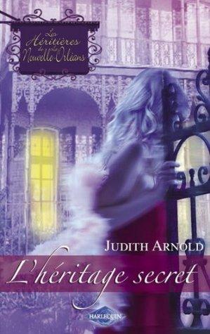 Lhéritage secret (Saga Les Héritières de la Nouvelle-Orléans vol. 1) Judith Arnold