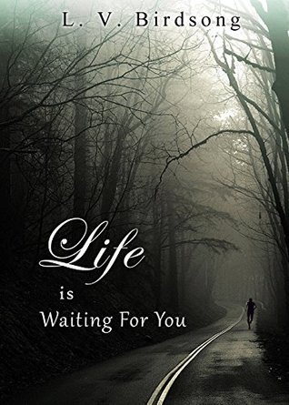 Life is Waiting For You  by  L.V. Birdsong