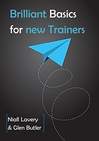 Brilliant Basics for New Trainers  by  Niall Lavery and Glen Butler