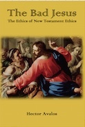The Bad Jesus: The Ethics of New Testament Ethics Hector Avalos