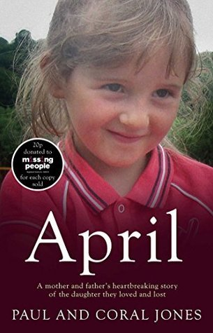 April: A mother and fathers heart-breaking story of the daughter they loved and lost  by  Paul  Jones