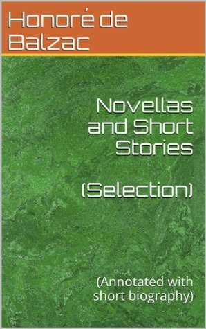 Novellas and Short Stories (Selection): (Annotated with short biography)  by  Honoré de Balzac