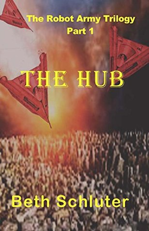 The Hub: The Robot Army Trilogy  by  Beth Schluter