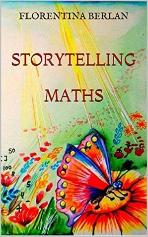 STORYTELLING MATHS: Mathematical Stories Explained for Children of Grades I-IV  by  Florentina Berlan
