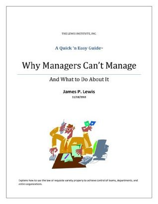 Why Managers Cant Manage (And What to Do About It)  by  James P. Lewis