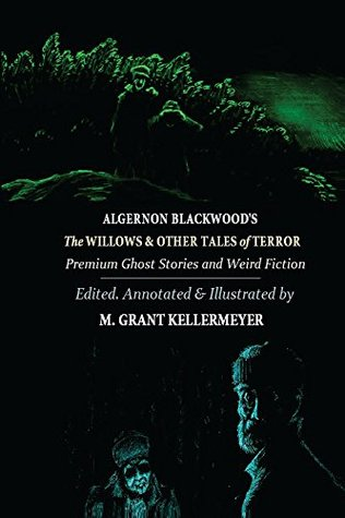 Algernon Blackwoods The Willows and Other Tales of Terror (Oldstyle Tales Press Omnibuses Book 2)  by  Algernon Blackwood