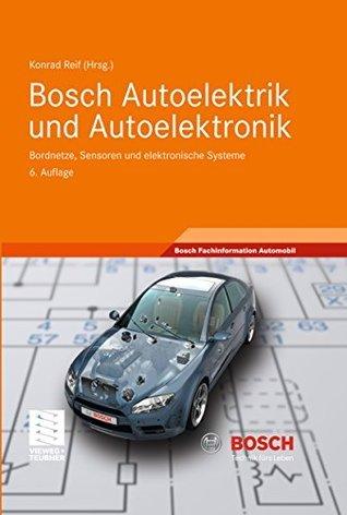 Bosch Autoelektrik und Autoelektronik: Bordnetze, Sensoren und elektronische Systeme  by  Konrad Reif