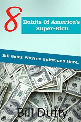 8 Habits Of Americas Super-Rich: Bill Gates, Warren Buffet, and More... Bill Duffy