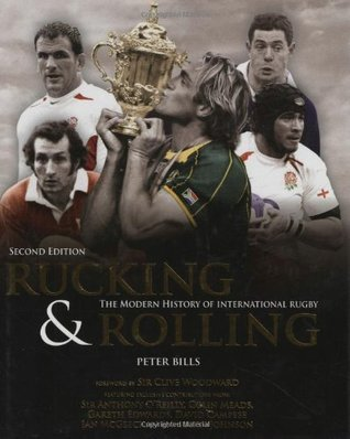Rucking and Rolling: 60 Years of International Rugby Union  by  Clive Woodward