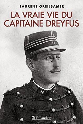 La vraie vie du Capitaine Dreyfus Laurent Greilsamer