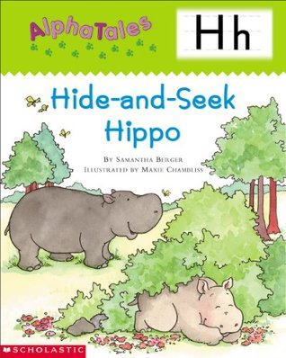AlphaTales: H: Hide-and-Seek Hippo  by  Samantha Berger