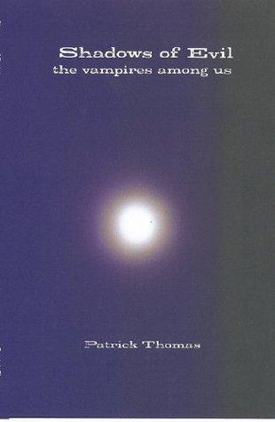 Shadows of Evil the vampires among us  by  Patrick Thomas