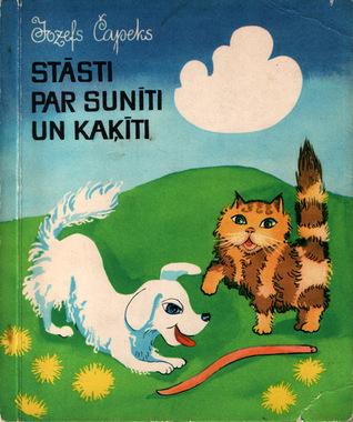 Stāsti par sunīti un kaķīti, un kā viņi abi saimniekoja, un vēl par daudz ko citu  by  Josef Čapek