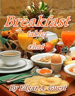 Breakfast table chat: By Edgar A. Guest  by  Edgar A. Guest