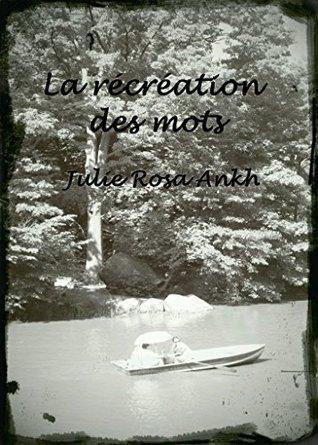 08- La récréation des mots  by  Julie Rosa Ankh