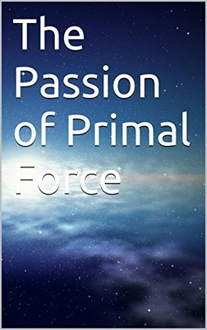 The Passion of Primal Force Donna Marie Cusano