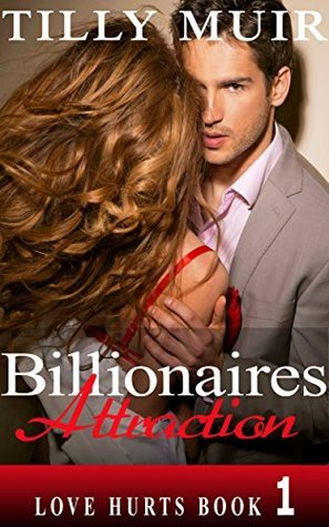 Billionaires Attraction: Love Hurts Book 1  by  Tilly Muir