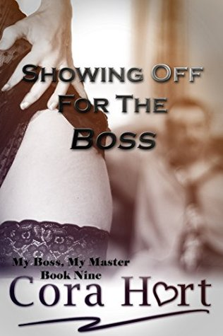 Showing Off For The Boss (My Boss, My Master Book 9) Cora Hart
