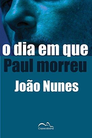 O dia em que Paul morreu João Nunes