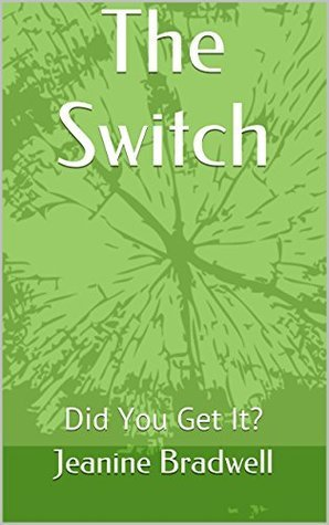 The Switch: Did You Get It? Jeanine Bradwell