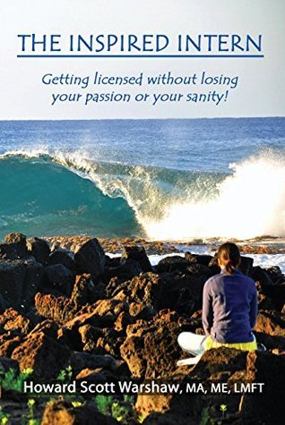 The Inspired Intern: Getting licensed without losing your passion or your sanity! Howard Scott Warshaw